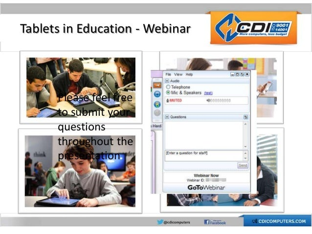 Tablets in Education - Webinar Please feel free to submit your questions throughout the presentation