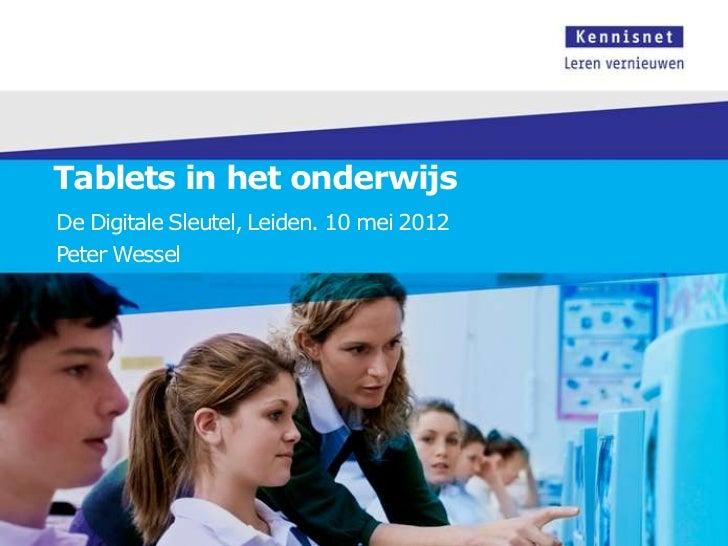 Tablets in het onderwijsDe Digitale Sleutel, Leiden. 10 mei 2012Peter Wessel