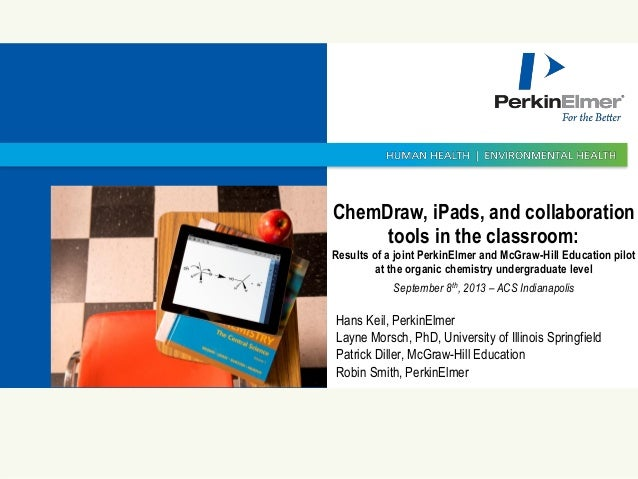 11 © 2009 PerkinElmer© 2009 PerkinElmer© 2009 PerkinElmer ChemDraw, iPads, and collaboration tools in the classroom: Resul...