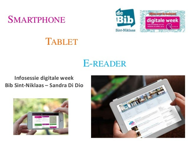 SMARTPHONETABLETE-READERInfosessie digitale weekBib Sint-Niklaas – Sandra Di Dio