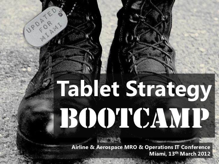 Tablet StrategyBootcamp Airline & Aerospace MRO & Operations IT Conference                            Miami, 13th March 2012