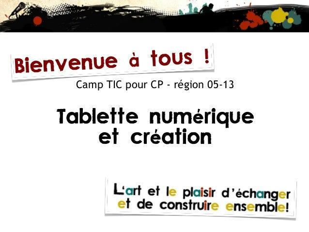 Camp TIC pour CP - région 05-13 Tablette numérique et création Bienvenue à tous !