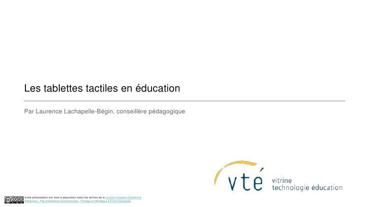 Les tablettes tactiles en éducationPar Laurence Lachapelle-Bégin, conseillère pédagogiqueCette présentation est mise à dis...