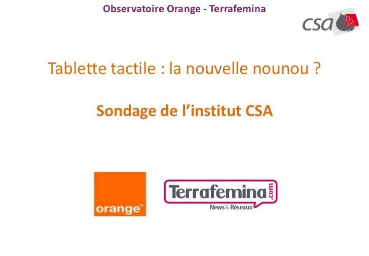 Tablette tactile : la nouvelle nounou ? Observatoire Orange - Terrafemina - CSA - 2012