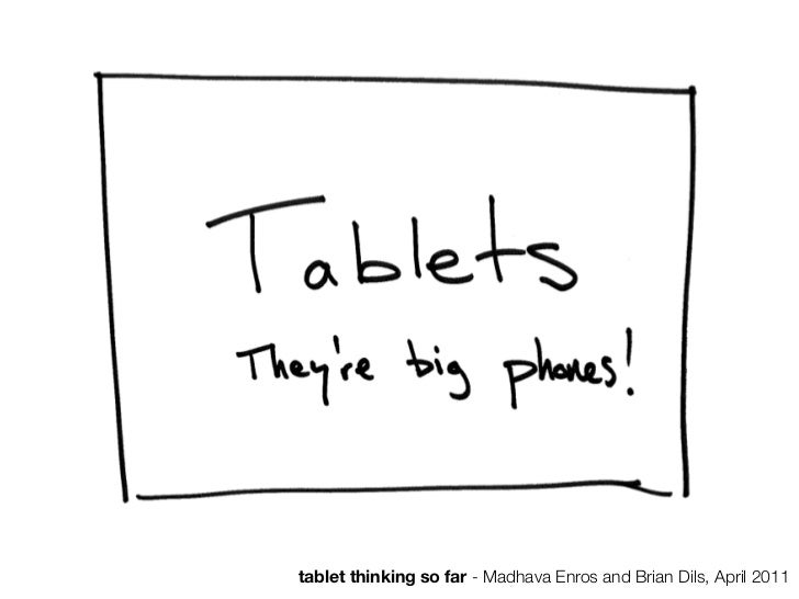 tablet thinking so far - Madhava Enros and Brian Dils, April 2011