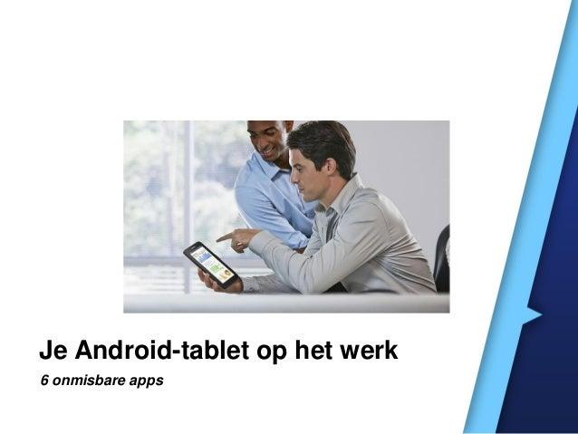 Je Android-tablet op het werk 6 onmisbare apps