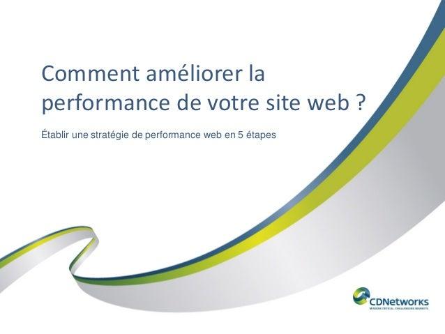Comment améliorer la performance de votre site web ? Établir une stratégie de performance web en 5 étapes