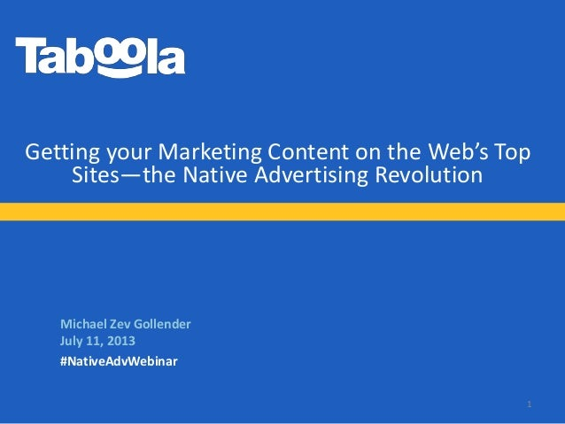 Getting your Marketing Content on the Web's Top Sites—the Native Advertising Revolution Michael Zev Gollender July 11, 201...
