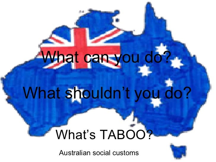 What's TABOO? What can you do? What shouldn't you do? Australian social customs