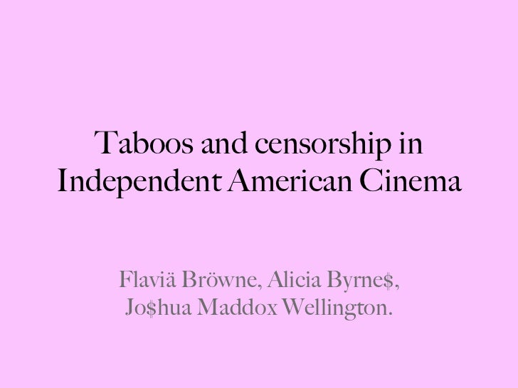 Taboos and censorship in Independent American Cinema Fl a vi ä  Br ö wn e , Alicia Byrne$, Jo$hua Maddox Wellington.