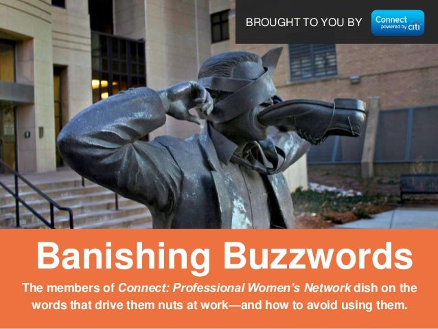 BROUGHT TO YOU BY  Banishing Buzzwords The members of Connect: Professional Women's Network dish on the words that drive t...