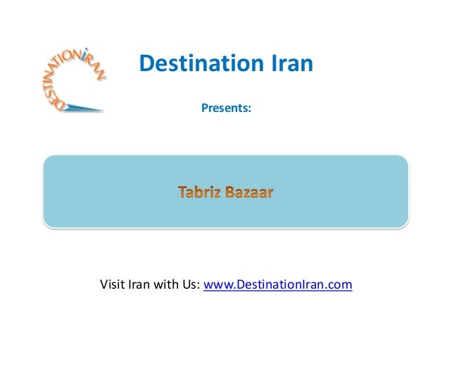 Destination Iran                 Presents:Visit Iran with Us: www.DestinationIran.com