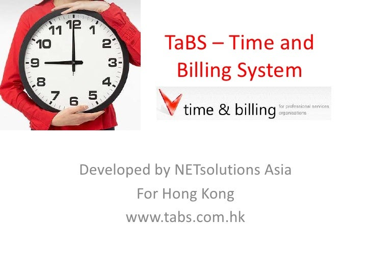 TaBS – Time and Billing System<br />Developed by NETsolutions Asia<br />For Hong Kong<br />www.tabs.com.hk<br />