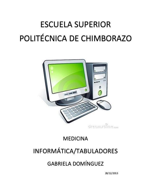 ESCUELA SUPERIOR POLITÉCNICA DE CHIMBORAZO  MEDICINA  INFORMÁTICA/TABULADORES GABRIELA DOMÍNGUEZ 28/12/2013