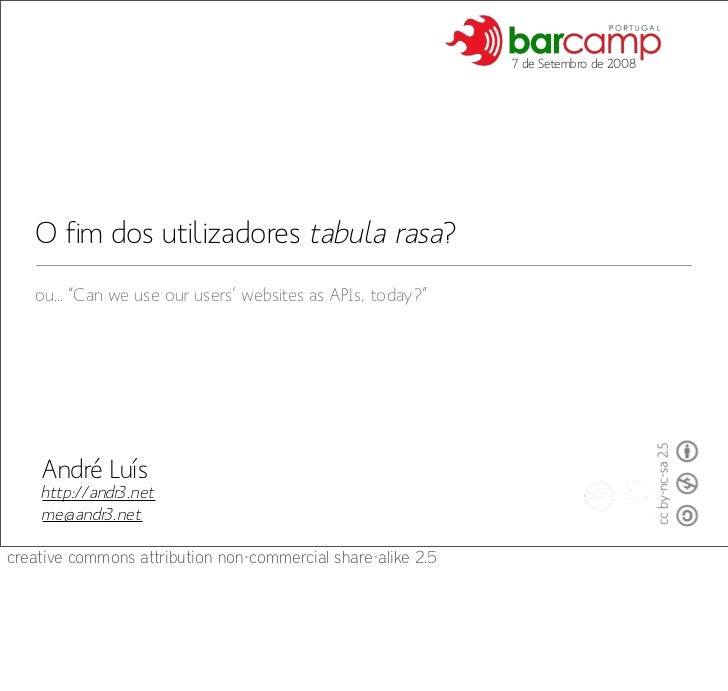 "7 de Setembro de 2008        O fim dos utilizadores tabula rasa?    ou... ""Can we use our users' websites as APIs, today?""..."