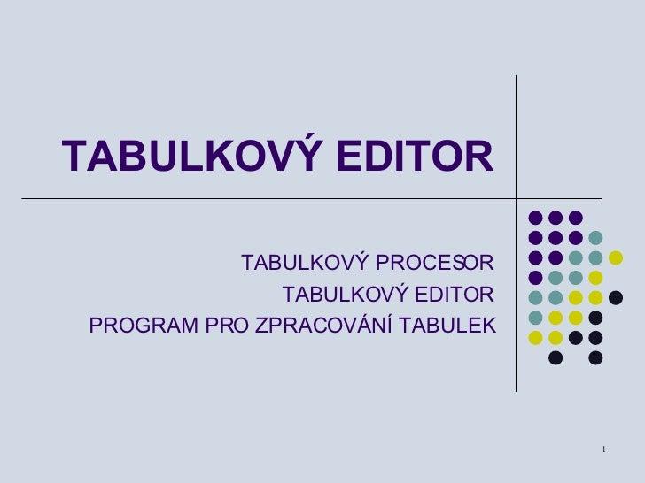 TABULKOVÝ EDITOR TABULKOVÝ PROCESOR TABULKOVÝ EDITOR PROGRAM PRO ZPRACOVÁNÍ TABULEK