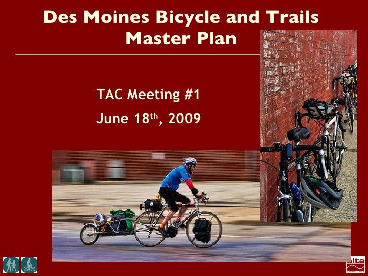 Des Moines Bicycle and Trails         Master Plan       TAC Meeting #1      June 18th, 2009