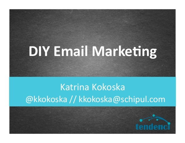 Katrina Kokoska DIY Email Marke.ng @kkokoska // kkokoska@schipul.com