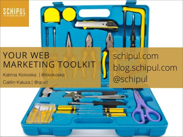 YOUR WEBMARKETING TOOLKITKatrina Kokoska | @kkokoskaCaitlin Kaluza | @qcaitschipul.comblog.schipul.com@schipul