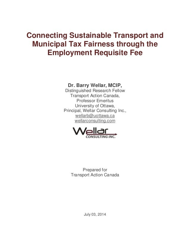 Connecting Sustainable Transport and Municipal Tax Fairness through the Employment Requisite Fee Dr. Barry Wellar, MCIP, D...