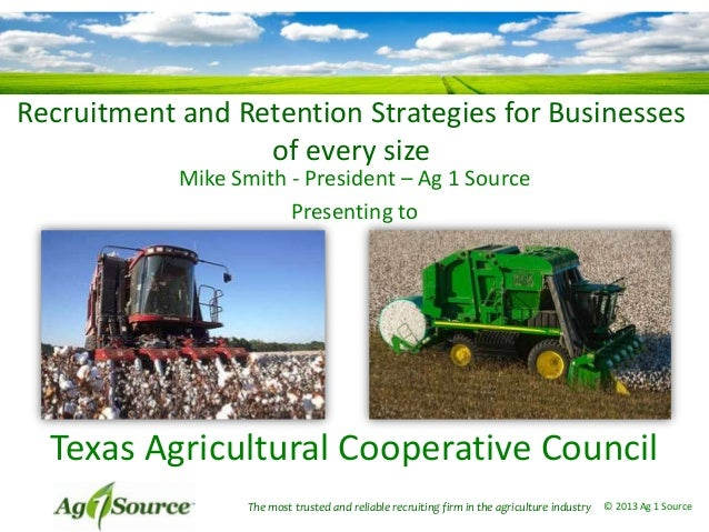 Recruitment and Retention Strategies for Businesses of every size Mike Smith - President – Ag 1 Source Presenting to The m...
