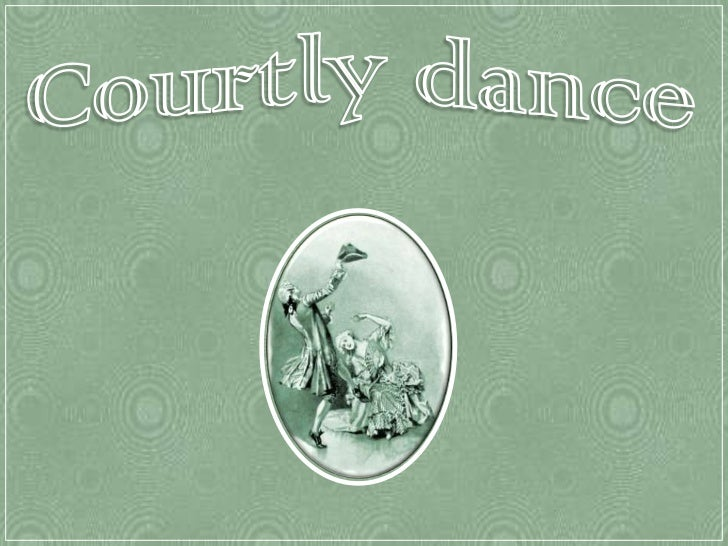 Courtly danceIt is a dance form that evolved in the late Middle Ages and was popular into theeighteenth century the riches...
