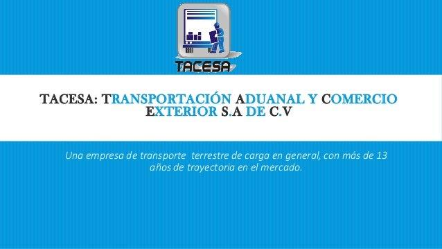 TACESA: TRANSPORTACIÓN ADUANAL Y COMERCIO EXTERIOR S.A DE C.V  Una empresa de transporte terrestre de carga en general, co...