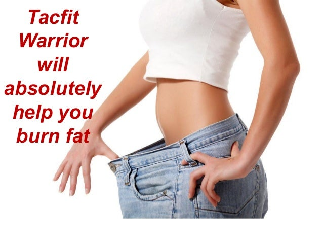 Tacfit Warrior will absolutely help you burn fat