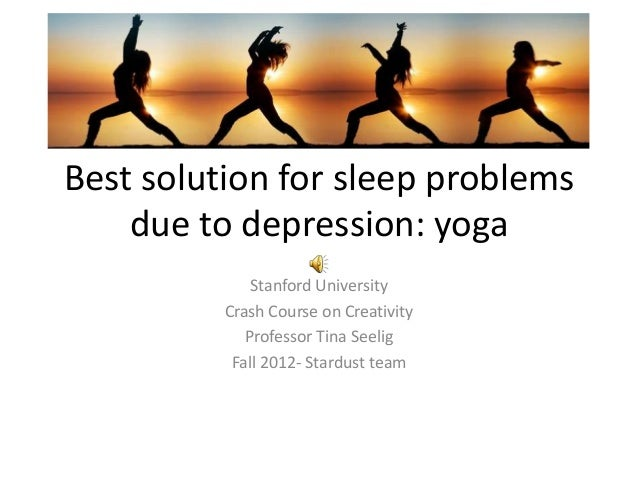 Best solution for sleep problems    due to depression: yoga              Stanford University          Crash Course on Crea...