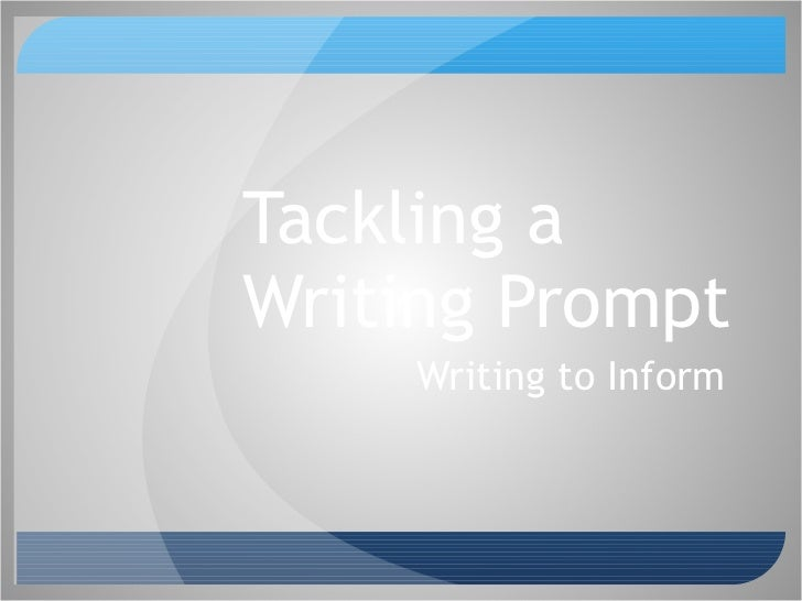 Tackling a  Writing Prompt  Writing to Inform