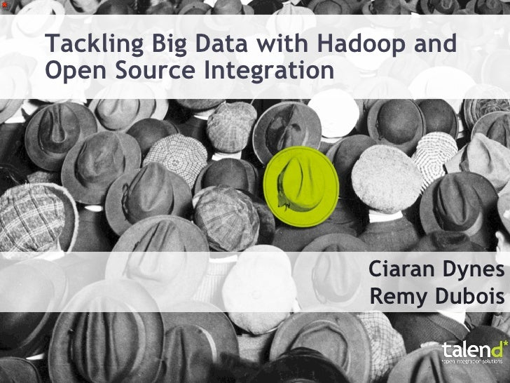 Tackling Big Data with Hadoop andOpen Source Integration                         Ciaran Dynes                         Remy...