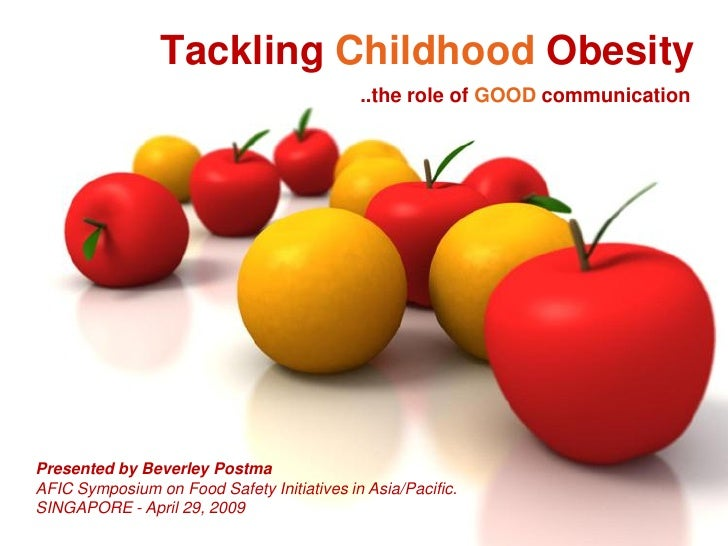Tackling Childhood Obesity                                             ..the role of GOOD communication     Presented by B...