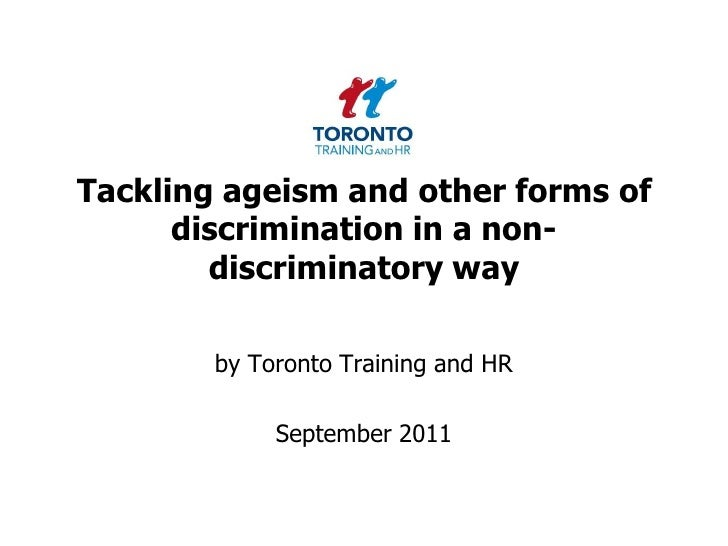 Tackling ageism and other forms of discrimination in a non-discriminatory way<br />by Toronto Training and HR <br />Septem...