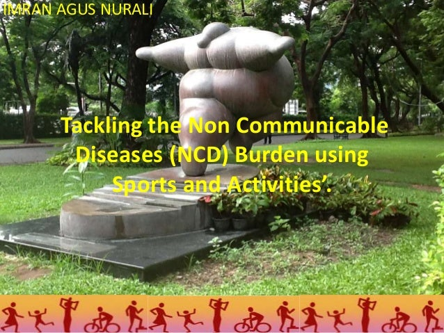 IMRAN AGUS NURALI  Tackling the Non Communicable Diseases (NCD) Burden using Sports and Activities'.