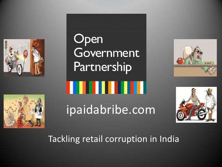 ipaidabribe.com<br />Tackling retail corruption in India<br />
