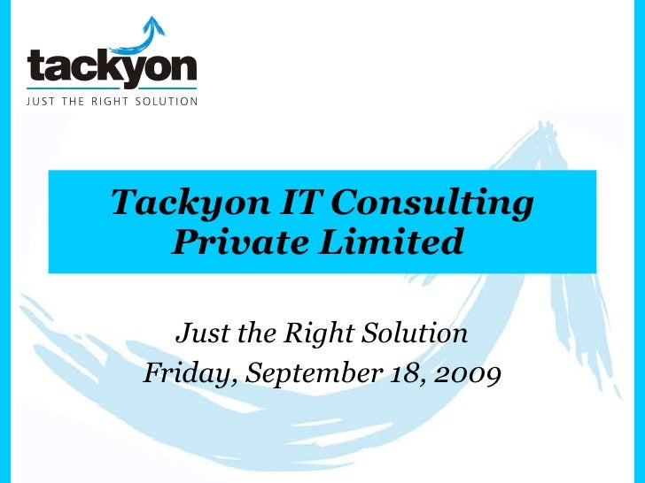 Tackyon IT Consulting Private Limited  Just the Right Solution Friday, September 18, 2009