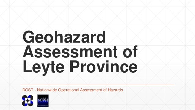 Geohazard Assessment of Leyte Province DOST - Nationwide Operational Assessment of Hazards