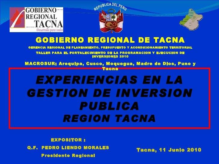 Tacna, 11 Junio 2010 EXPOSITOR : Q.F.  PEDRO LIENDO MORALES Presidente Regional EXPERIENCIAS EN LA GESTION DE INVERSION PU...