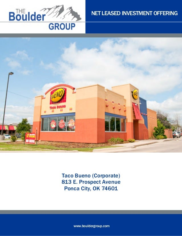 NET LEASED INVESTMENT OFFERING www.bouldergroup.com Taco Bueno (Corporate) 813 E. Prospect Avenue Ponca City, OK 74601