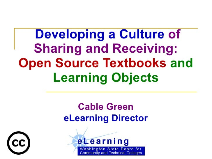 Developing a Culture  of Sharing and Receiving: Open Source Textbooks  and Learning Objects Cable Green eLearning Director
