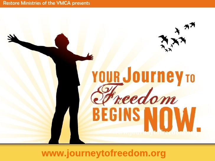 www.journeytofreedom.org www.journeytofreedom.org   Restore Ministries of the YMCA presents