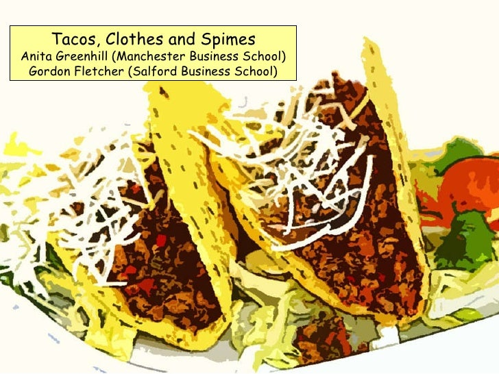 Tacos, Clothes and Spimes Anita Greenhill (Manchester Business School) Gordon Fletcher (Salford Business School)