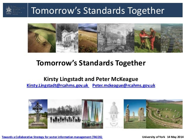 Tomorrow's Standards Together Tomorrow's Standards Together Kirsty Lingstadt and Peter McKeague Kirsty.Lingstadt@rcahms.go...