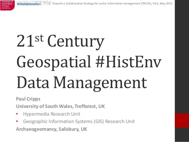 Towards a Collaborative Strategy for sector information management (TACOS), York, May 2014 21st Century Geospatial #HistEn...