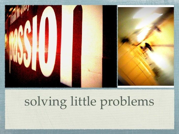 solving little problems