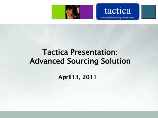 Tactica Presentation: Advanced Sourcing Solution April13, 2011