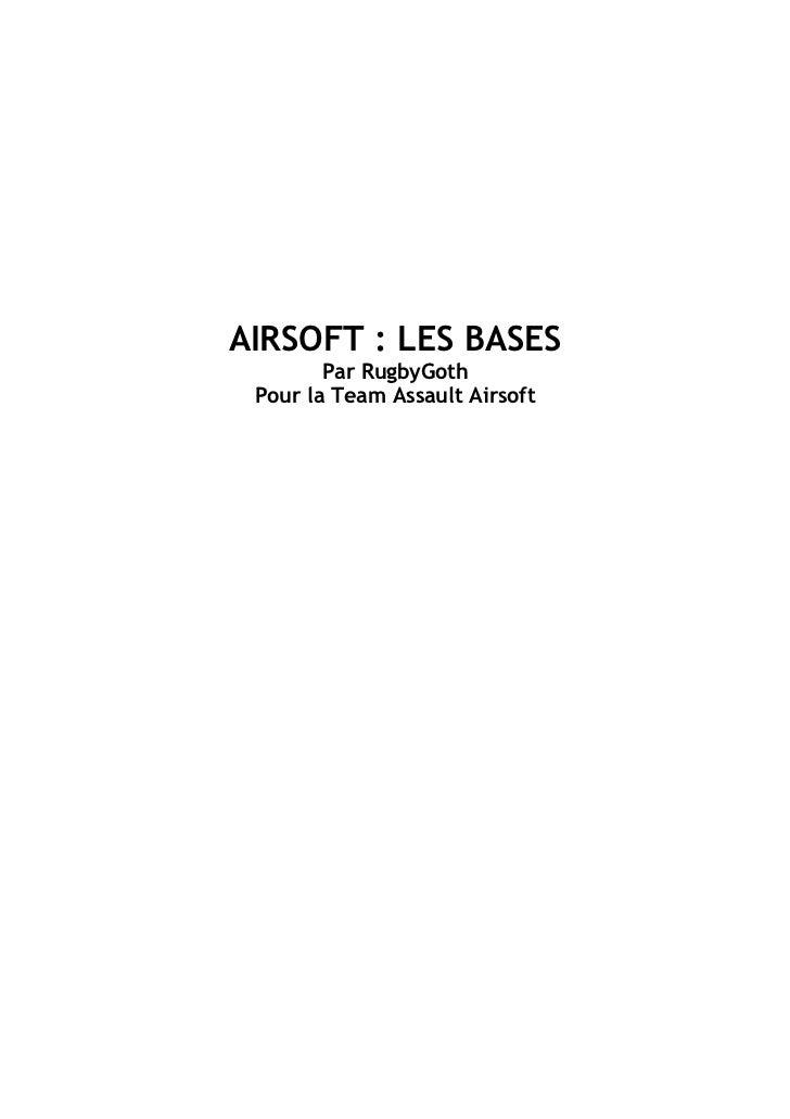 AIRSOFT : LES BASES        Par RugbyGoth Pour la Team Assault Airsoft