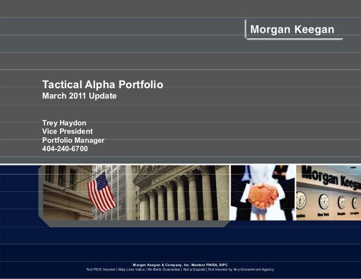 Tactical Alpha PortfolioMarch 2011 UpdateTrey HaydonVice PresidentPortfolio Manager404-240-6700                           ...