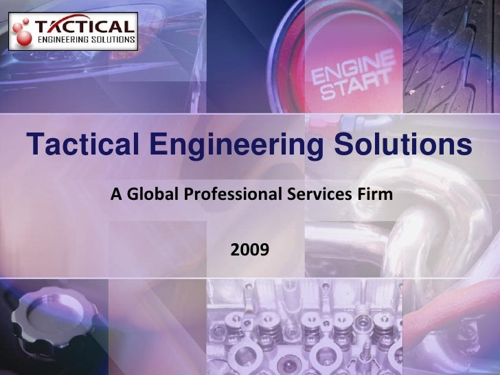 Tactical Engineering Solutions      A Global Professional Services Firm                     2009