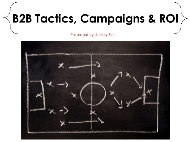 B2B Tactics, Campaigns & ROIPresented by Lindsey Fair